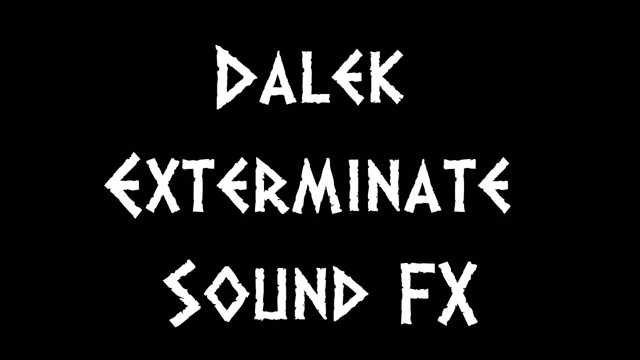 Dalek Exterminate Sound FX - YouTube