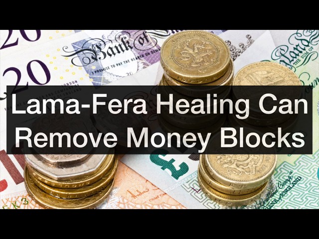 Lama-Fera Healing Can Remove Money Blocks