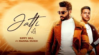 JATTI : Sippy Gill (Official Video) Manna Music | Lally Mundi | Ginni Kapoor | New Punjabi Song 2020
