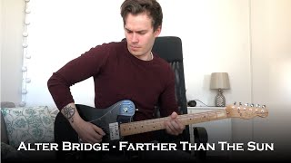Alter Bridge - Farther Than The Sun (Guitar Cover + All Solos)