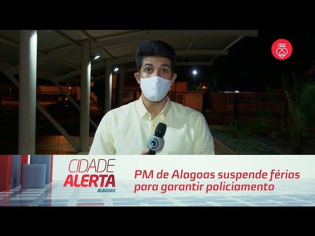 PM de Alagoas suspende férias para garantir policiamento; 451 militares estão afastados