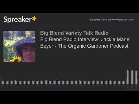 Big Blend Radio Interview: Jackie Marie Beyer - The Organic Gardener Podcast