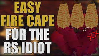 Easy Fire Cape For The RuneScape Idiot [OSRS 2019]