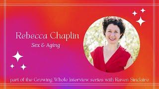 Rebecca Chaplin: Sex & Aging