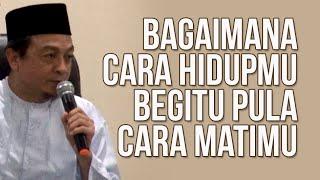 Ust. Bachtiar Nasir | BAGAIMANA CARA HIDUPMU, BEGITU PULA CARA MATIMU
