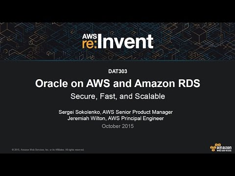 AWS re:Invent 2015 | (DAT303) Oracle on AWS and Amazon RDS: Secure, Fast, and Scalable