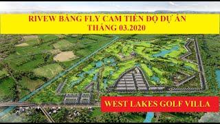 RIVEW BẰNG FLY CAM TIẾN ĐỘ DỰ ÁN WEST LAKES GOLF VILLA THÁNG 3.2020 -PKD TRẦN ANH GROUP - 0917999506