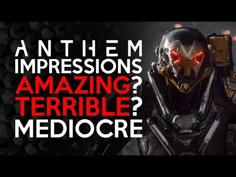 Anthem - First Impressions - Some Very Good Some VERY Bad