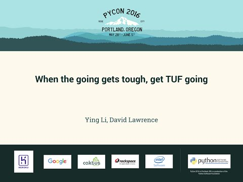 Ying Li, David Lawrence - When the going gets tough, get TUF going - PyCon 2016