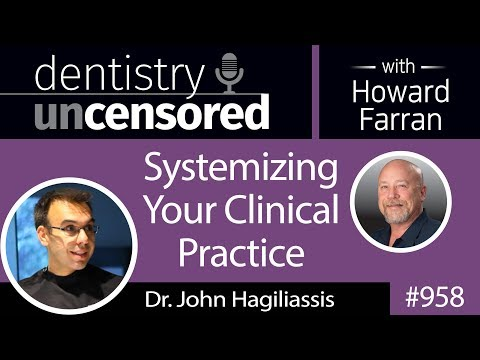 958 Systemizing Your Clinical Practice with Dr. John Hagiliassis : Dentistry Uncensored