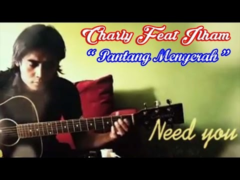 Charly Setia Band Feat Ilham Sembilan - Pantang Menyerah (New Akustik 2015)
