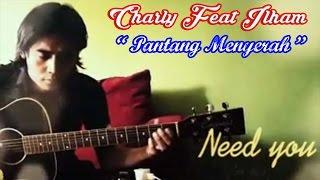 Video Charly Setia Band Feat Ilham Sembilan - Pantang Menyerah (New Akustik 2015) download MP3, 3GP, MP4, WEBM, AVI, FLV Juni 2018