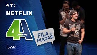 FILA DE PIADAS - NETFLIX - #47