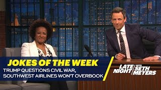 Seth's Favorite Jokes of the Week: Trump Questions Civil War, Southwest Airlines Won't Overbook