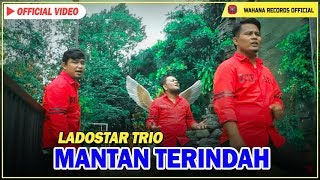 Ladostar Trio - Mantan Terindah (Official Video)