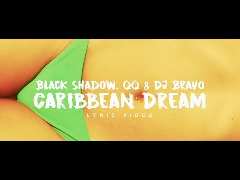 Black Shadow, QQ & Dj Bravo - Caribbean Dream (Official Lyrics) [HQ Audio]
