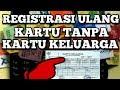 Registrasi Ulang Kartu Tanpa No Kk