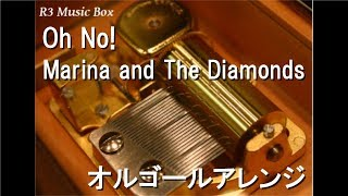Oh No!/Marina and The Diamonds【オルゴール】