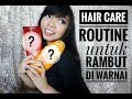 HAIR CARE ROUTINE - UNTUK RAMBUT DI BLEACHING & DI WARNAI / COLOUR HAIR