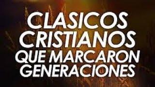 CLÁSICOS CRISTIANOS QUE MARCARON GENERACIONES