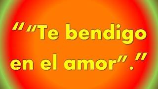 Te Bendigo en el Amor