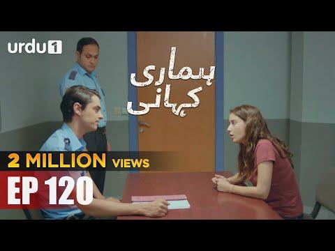 Hamari Kahani | Bizim Hikaye | Urdu Dubbing | Episode 120 | Urdu1 TV | 01 July 2020