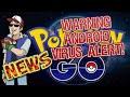 WARNING! Pokemon GO VIRUS ALERT - Android 0.37.0 Must Watch!
