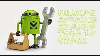 Miracle Advanced Android Tool 1.2 Crack Free Download