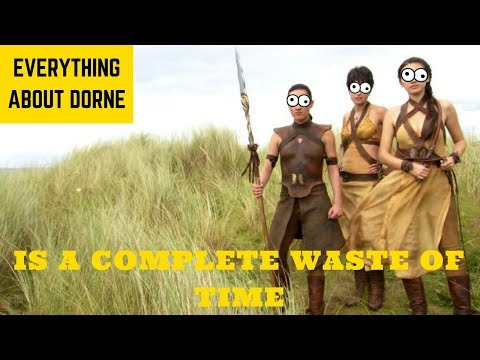 Everything In Dorne is a Complete Waste of Time
