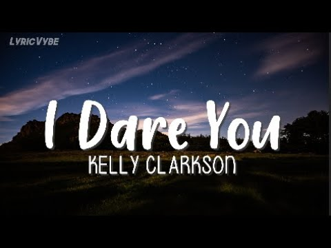 Kelly Clarkson - I Dare You (Lyrics)