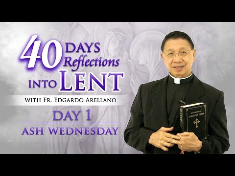 Fr. Bing Arellano 40 Days Reflections into Lent Day 1 ASH WEDNESDAY