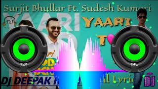 YAARI TOD DENI 🎧PUNJABI DJ REMIX🎧💥Surjit Bhullar ft.Sudesh Kumari💥 DJ DEEPAK KASHYAP