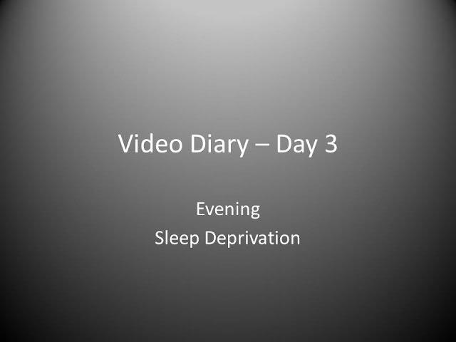 Day 3 Evening :  Sleep Deprivation