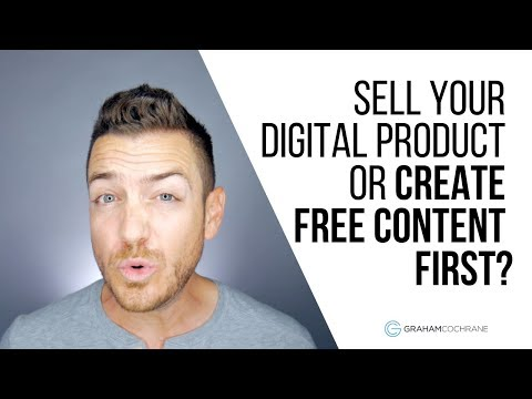 Sell Your Digital Product or Create Free Content First?