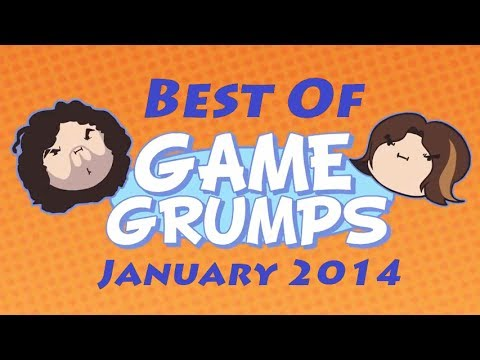 Best of Game Grumps: January 2014