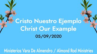 Cristo Nuestro Ejemplo | Christ Our Example - May 9th, 2020