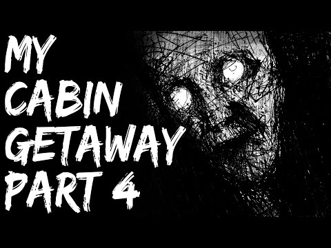 Scary Stories Video - My Cabin Getaway (Part 4) - Nightmare Fuel