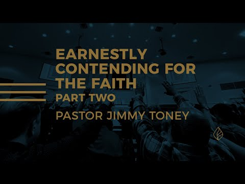Earnestly Contending For The Faith / Part Two / Pastor Jimmy Toney