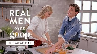 Real Men Eat goop: The Meatloaf with Antoni Porowski and Gwyneth Paltrow | goop