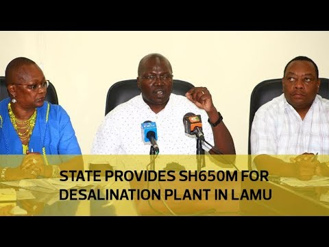 State provides Sh650m for desalination plant in Lamu