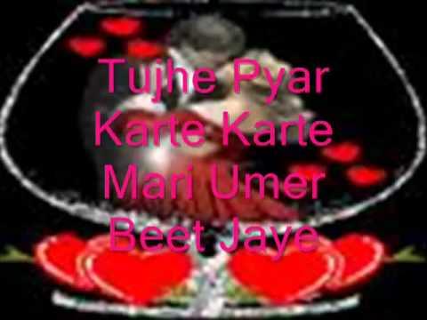 best hindi song Tujhe Pyar Karte karte meri umar beet jay