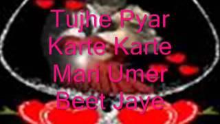 best hindi song (Tujhe Pyar Karte karte meri umar beet jay....