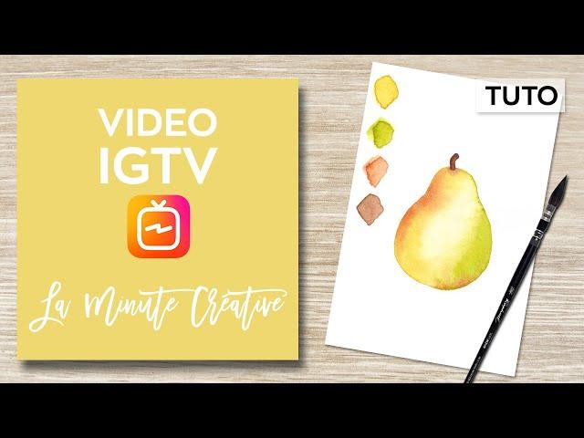 La MINUTE CREATIVE #10 Peindre une poire à l'aquarelle (TUTO IGTV)