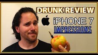 Apple iPhone 7 Impressions - Drunk Tech Review