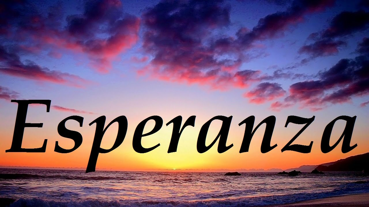 Esperanza Significado Y Origen Del Nombre Youtube