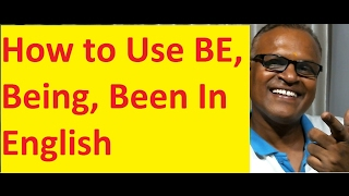 How to Use BE, Being, Been In English by an Indian teacher!