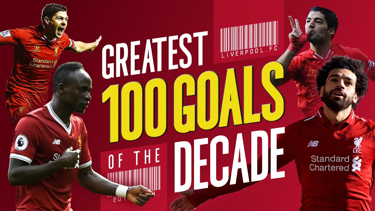 Greatest 100 Liverpool Goals Of The Decade Gerrard Suarez Mane Salah And More Youtube
