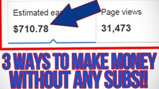 3 WAYS TO MAKE MONEY ON YOUTUBE WITHOUT ANY SUBSCRIBERS!
