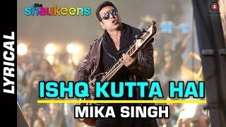 Ishq Kutta Hai Lyrical Video | The Shaukeens | Akshay Kumar | Mika Singh | HD