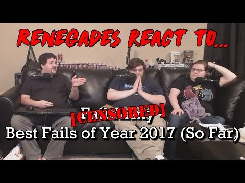Renegades React to... [CENSORED] - Best Fails of the Year 2017 (So Far)